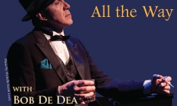 Happening nearby: Sinatra, All the Way with Bob De Dea coming Friday to Black Box Theatre