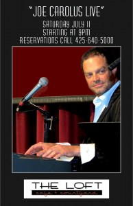 Reservations recommended at The Loft Cafe & Social lounge whenever Joe Carollus is appearing. Call 425.640.5000